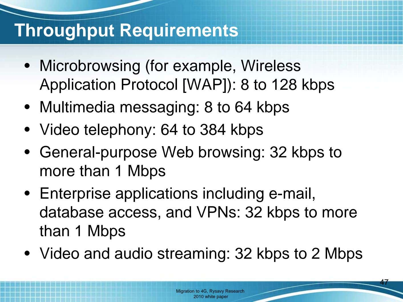 Throughput Requirements • Microbrowsing (for example, Wireless Application Protocol [WAP]): 8 to 128 kbps •