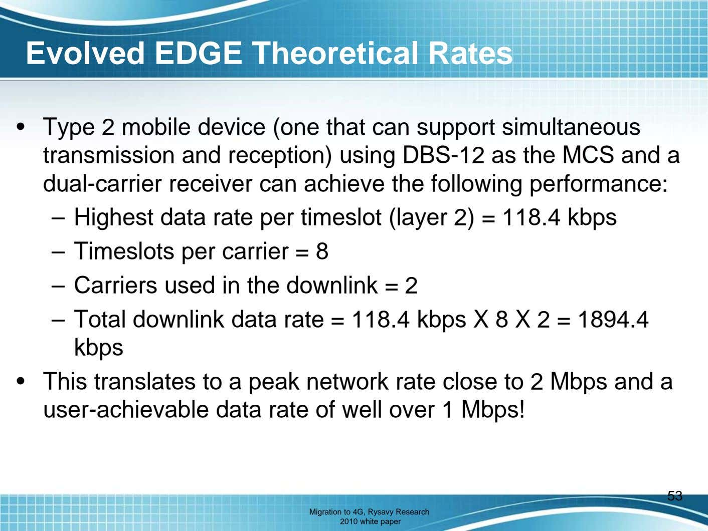 Evolved EDGE Theoretical Rates • Type 2 mobile device (one that can support simultaneous transmission