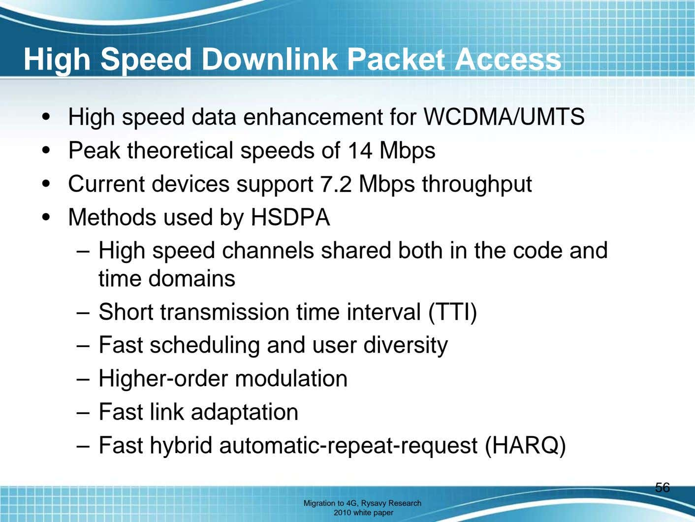 High Speed Downlink Packet Access • High speed data enhancement for WCDMA/UMTS • Peak theoretical