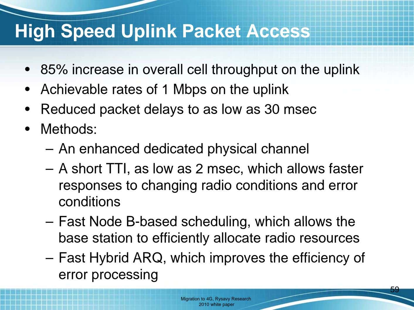High Speed Uplink Packet Access • 85% increase in overall cell throughput on the uplink