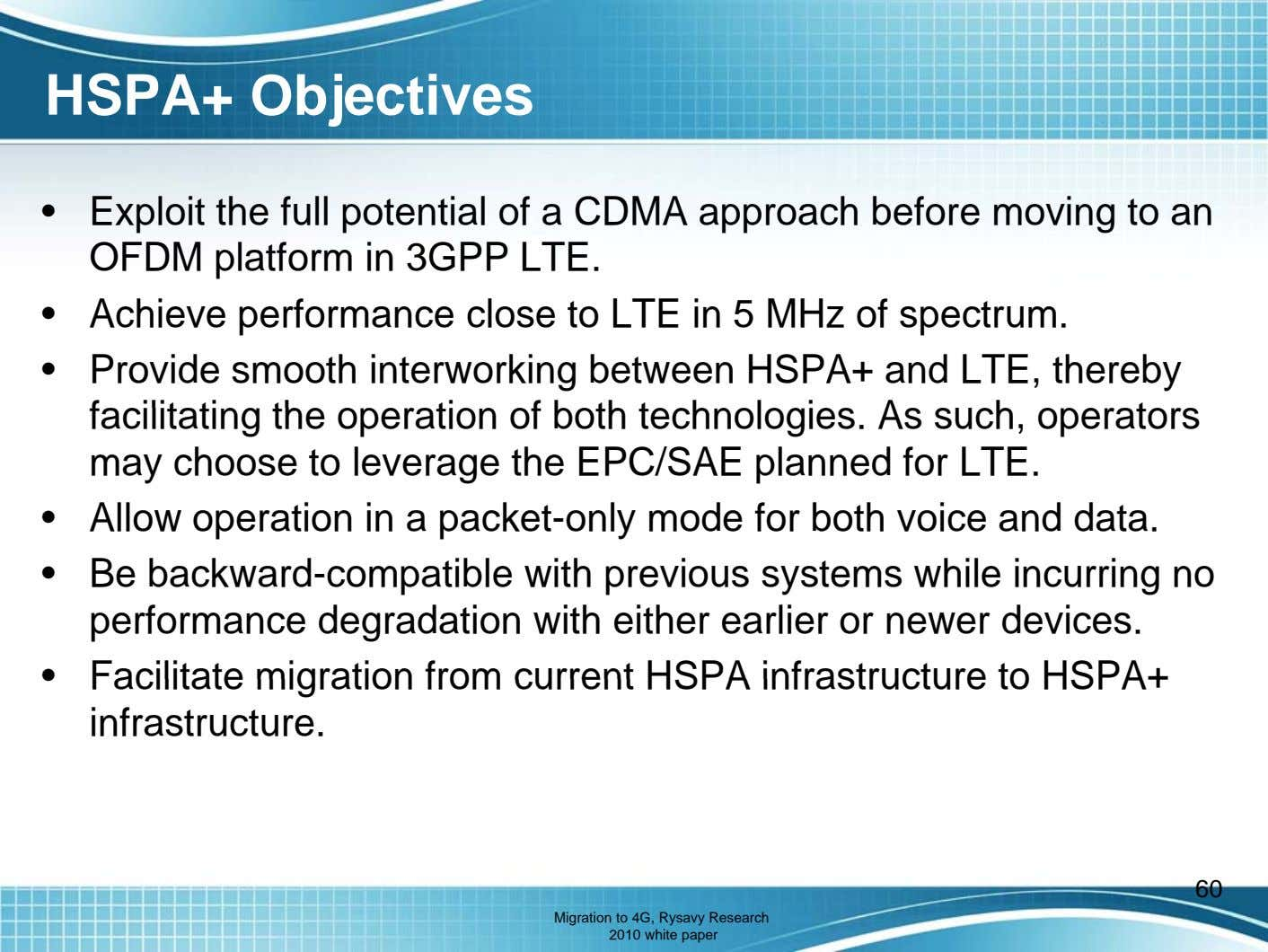 HSPA+ Objectives • Exploit the full potential of a CDMA approach before moving to an