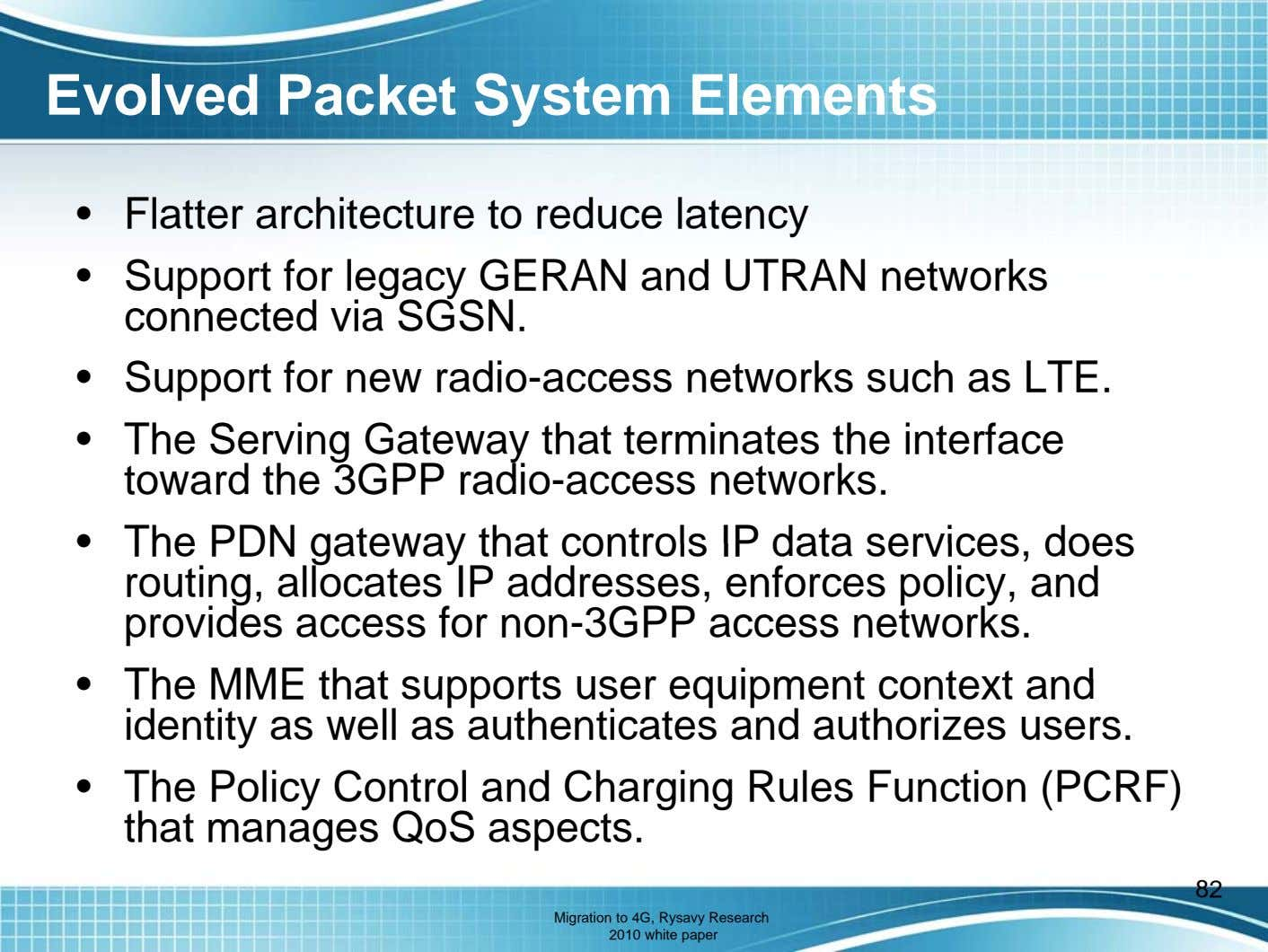 Evolved Packet System Elements • Flatter architecture to reduce latency • Support for legacy GERAN