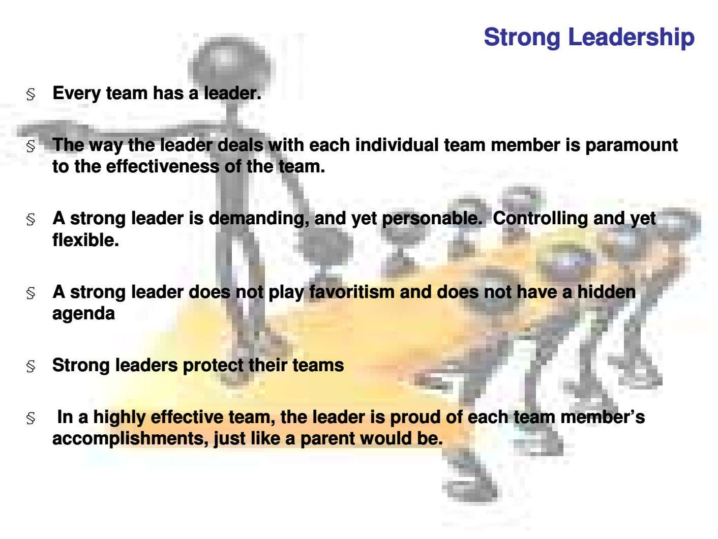 Strong Leadership § Every team has a leader. § The way the leader deals with