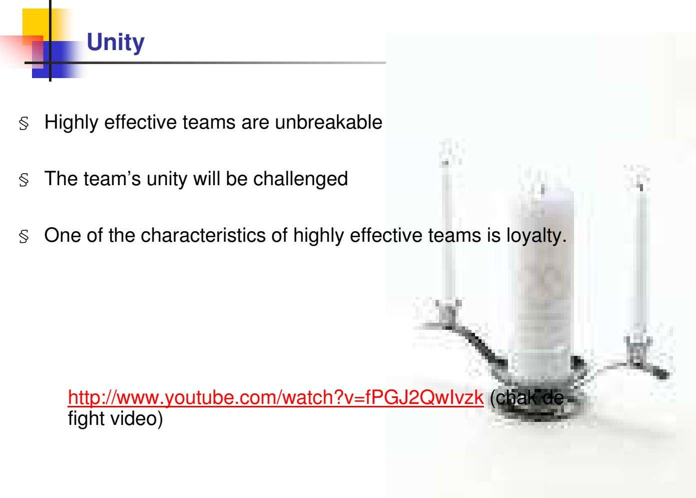 Unity § Highly effective teams are unbreakable § The team's unity will be challenged §