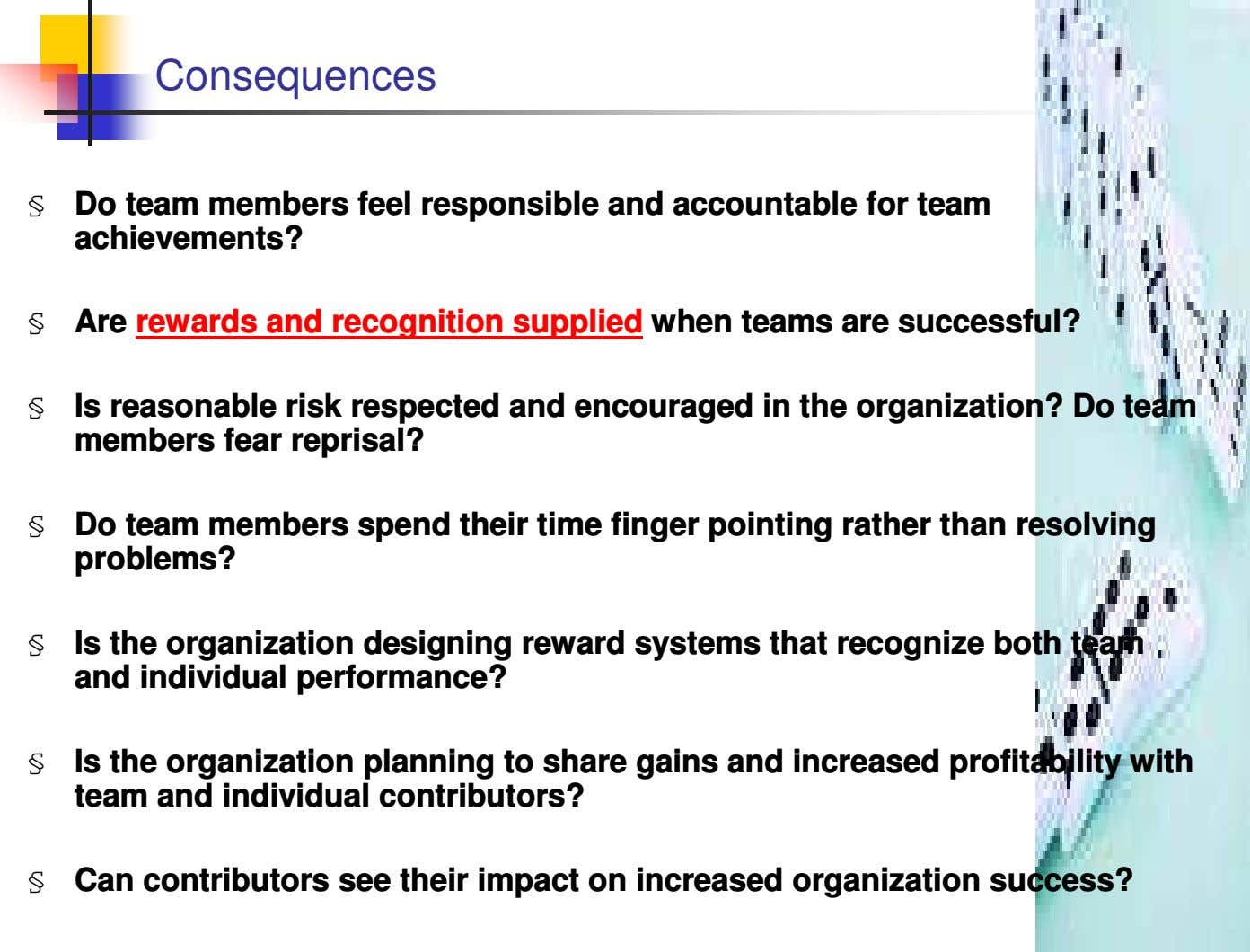 Consequences § Do team members feel responsible and accountable for team achievements? § Are rewards