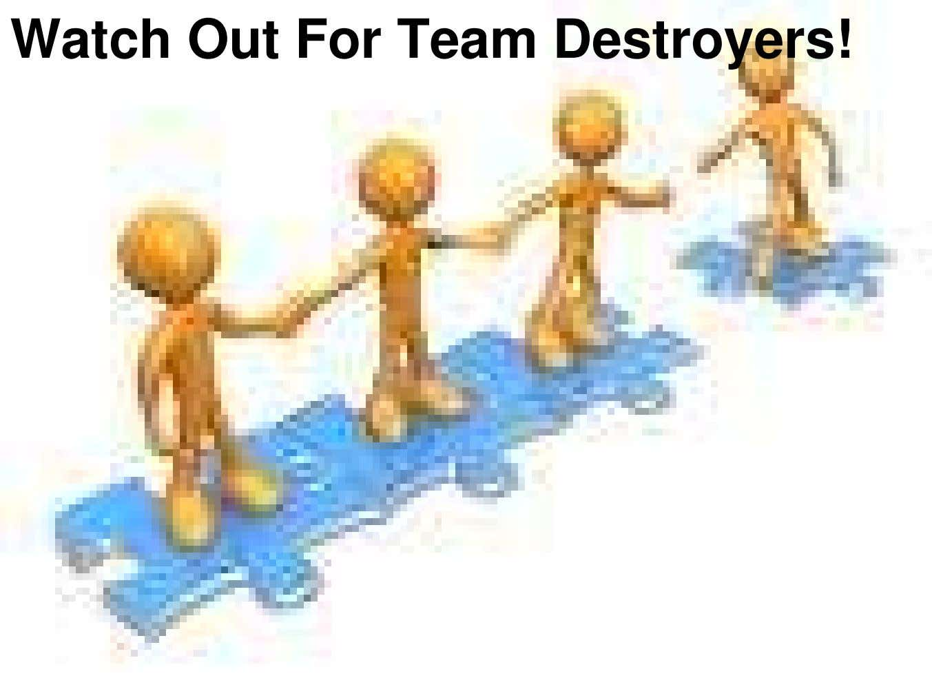 Watch Out For Team Destroyers!