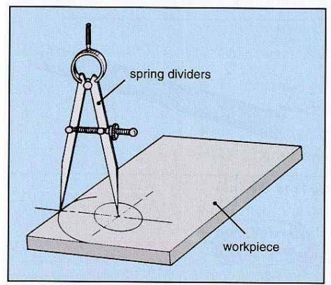 dividers to mark circles or arcs on a metal workpiece. Use a pencil compass to mark