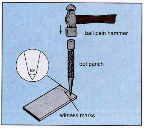 witness marks. A dot punch has a point angle of 60º. Marking lines at an angle