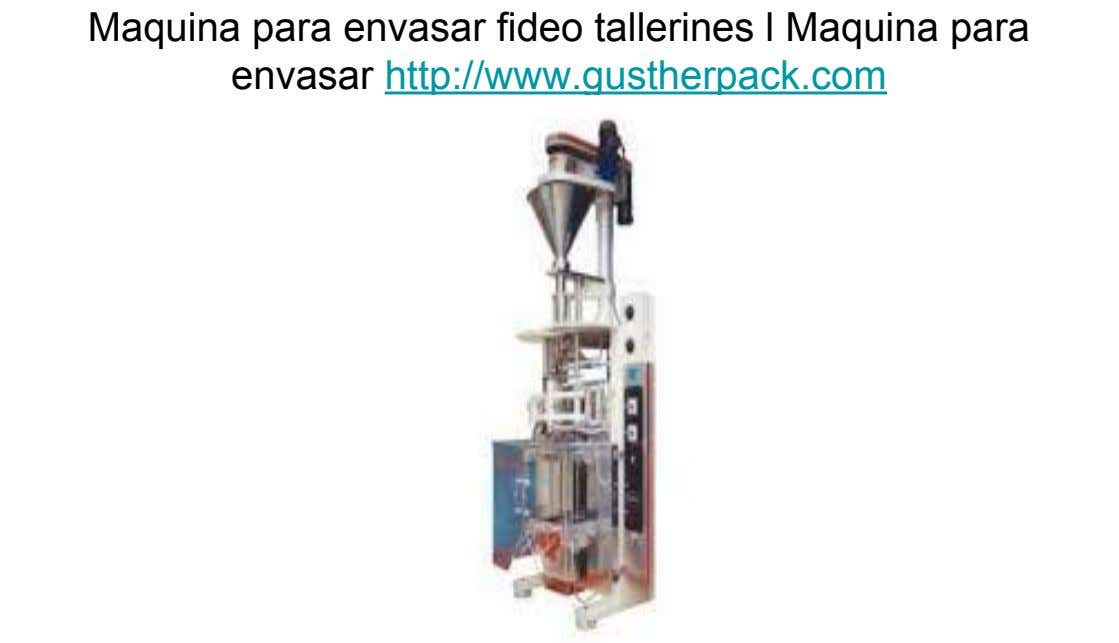 Maquina para envasar fideo tallerines l Maquina para envasar http://www.gustherpack.com