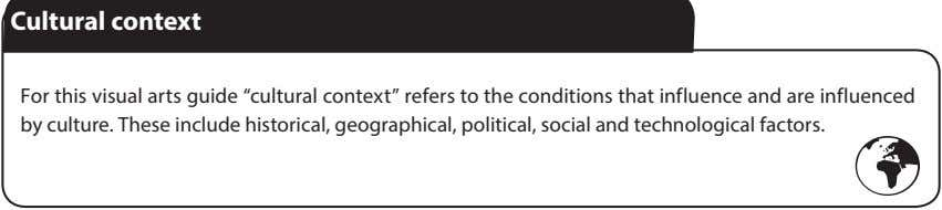 "For this visual arts guide ""cultural context"" refers to the conditions that influence and are"