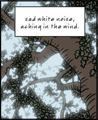 sad white noise, aching in the wind.