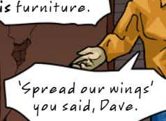 is furniture. 'Spread our wings' you said, Dave.