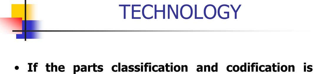 TECHNOLOGY • If the parts classification and codification is