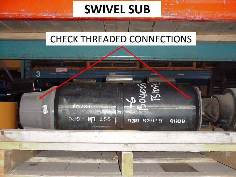 SWIVEL SUB CHECK THREADED CONNECTIONS