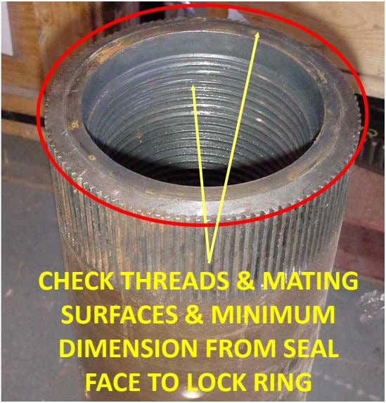CHECK THREADS & MATING SURFACES & MINIMUM DIMENSION FROM SEAL FACE TO LOCK RING