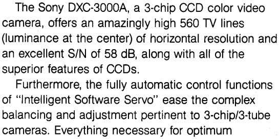 The Sony DXC-3000A, a 3-chip CCD color video camera, offers an amazingly high 560 TV lines