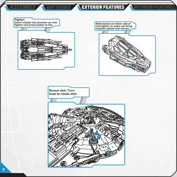 ASSEMBLY BATTERIES EXTERIOR FEATURES INTERIOR FEATURES Fighter: Insert missile into launcher on mini- fighter and