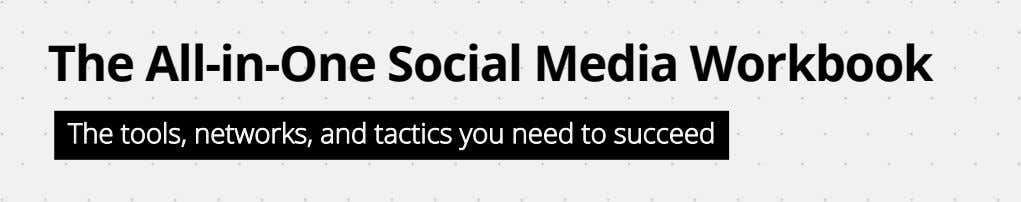 The All-in-One Social Media Workbook   The tools, networks, and tactics you need to succeed