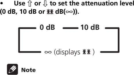 • Use ' or ' to set the attenuation level (0 dB, 10 dB or