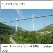 related projects Launch closes gap of Millau bridge deck