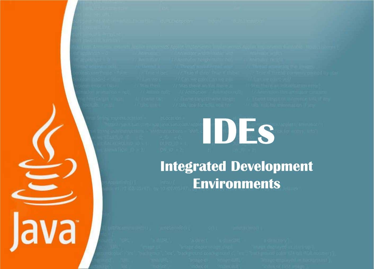 IDEsIDEs IntegratedIntegrated DevelopmentDevelopment EnvironmentsEnvironments