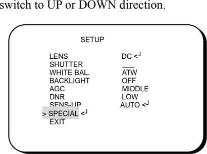 switch to UP or DOWN direction. SETUP LENS DC <┘ SHUTTER WHITE BAL. ATW BACKLIGHT