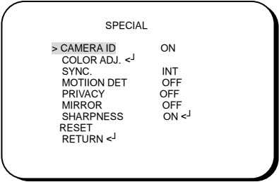 SPECIAL > CAMERA ID ON COLOR ADJ. <┘ SYNC. MOTIION DET PRIVACY MIRROR SHARPNESS RESET
