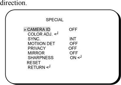 direction. SPECIAL > CAMERA ID OFF COLOR ADJ. <┘ SYNC. MOTIION DET PRIVACY MIRROR SHARPNESS