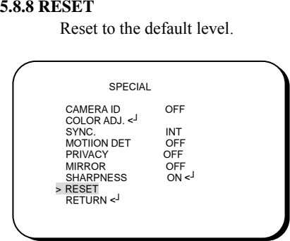 5.8.8 RESET Reset to the default level. SPECIAL CAMERA ID COLOR ADJ. <┘ SYNC. MOTIION
