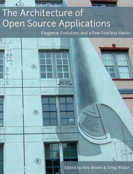 The Architecture of Open Source Applications Amy Brown and Greg Wilson (eds.) Lulu.com, 2011, 978-1-257-63801-7