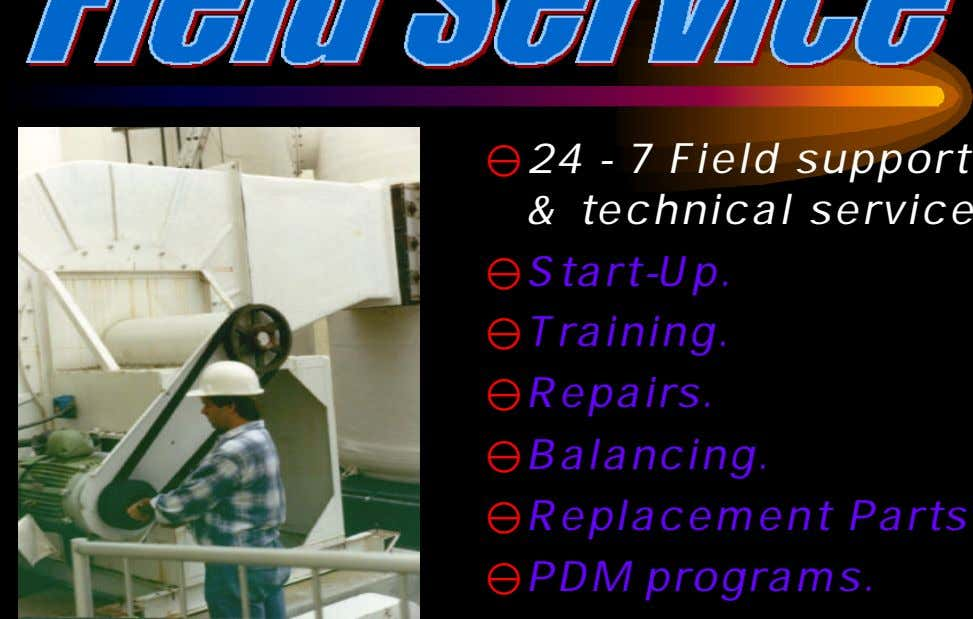 y24 - 7 Field support & technical service yStart-Up. yTraining. yRepairs. yBalancing. yReplacement Parts yPDM