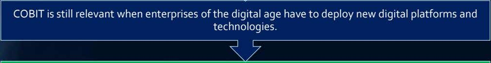 COBIT is still relevant when enterprises of the digital age have to deploy new digital