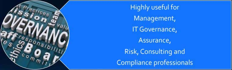 Highly useful for Management, IT Governance, Assurance, Risk, Consulting and Compliance professionals