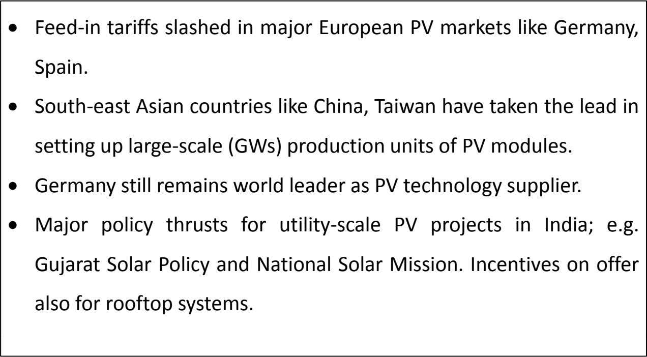 • Feed ‐in tariffs slashed in major European PV markets like Germany, Spain. • South
