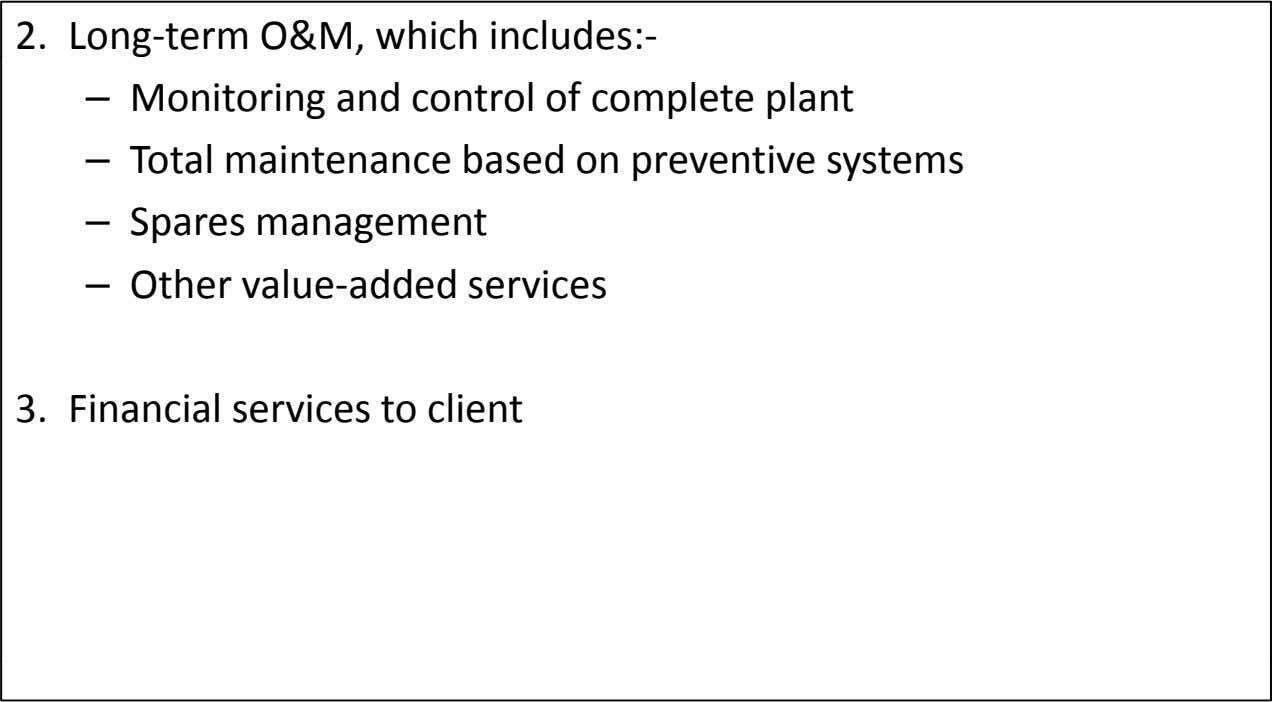 2. Long ‐term O&M, which includes:‐ – Monitoring and control of complete plant – Total
