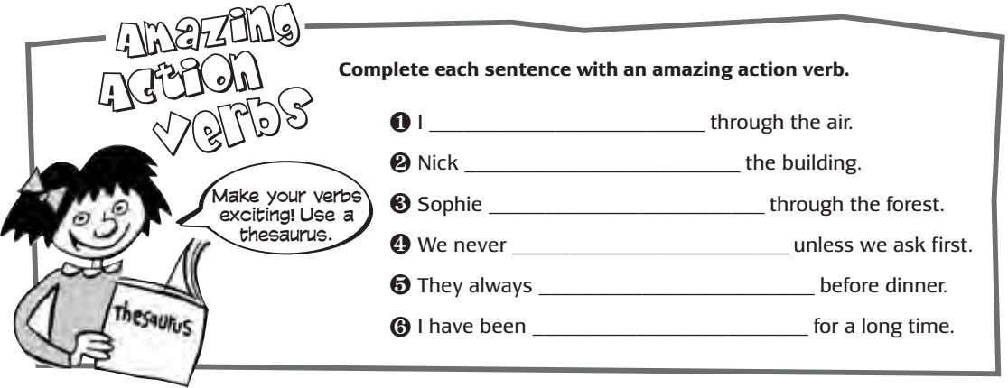 Complete each sentence with an amazing action verb. ❶ I Make your verbs exciting! Use