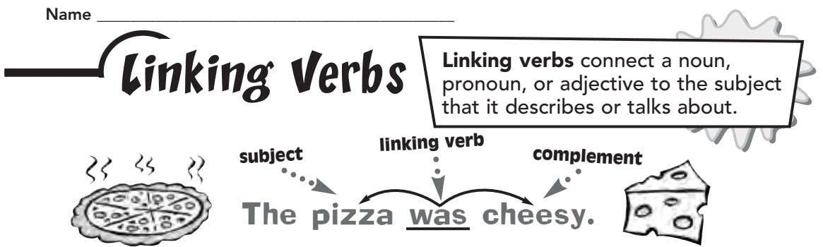 Name Linking verbs connect a noun, Linking Verbs pronoun, or adjective to the subject that