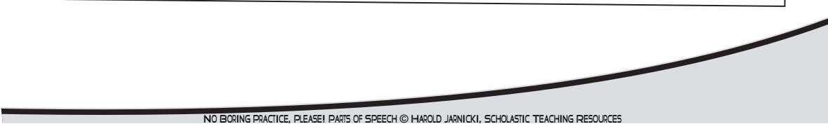 No Boring Practice, Please! Parts of Speech © Harold Jarnicki, Scholastic Teaching Resource