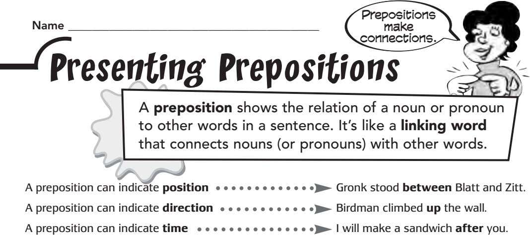 Prepositions Name make connections. Presenting Prepositions A preposition shows the relation of a noun or