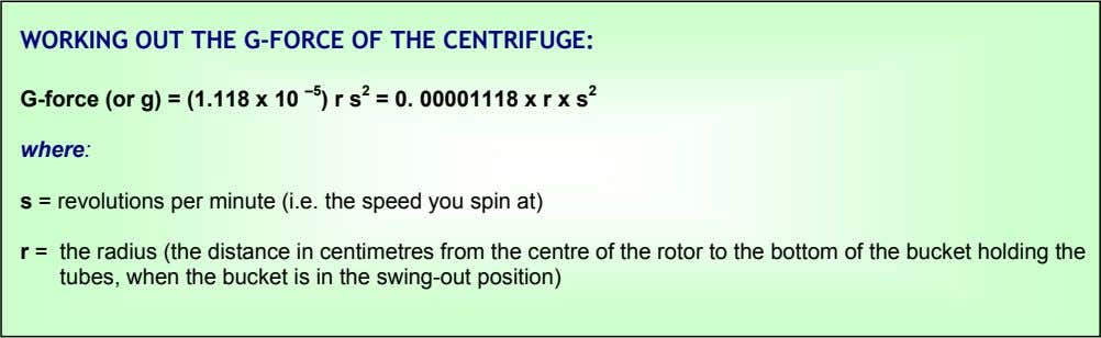 WORKING OUT THE G-FORCE OF THE CENTRIFUGE: G-force (or g) = (1.118 x 10 –5