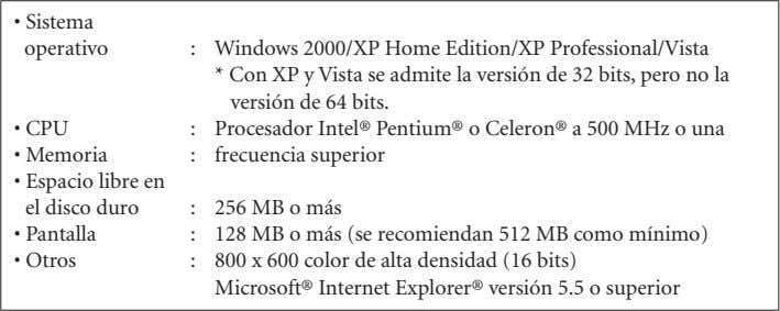 • Sistema operativo : Windows 2000/XP Home Edition/XP Professional/Vista * Con XP y Vista se