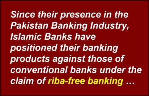 Since their presence in the Pakistan Banking Industry, Islamic Banks have positioned their banking products against