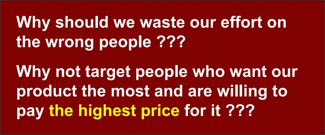 Why should we waste our effort on the wrong people ??? Why not target people who