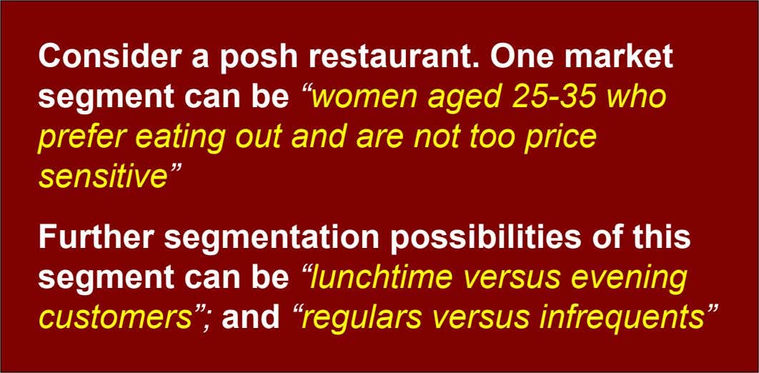 "Consider a posh restaurant. One market segment can be ""women aged 25-35 who prefer eating out"