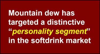 "Mountain dew has targeted a distinctive ""personality segment"" in the softdrink market"