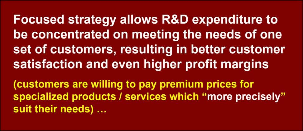Focused strategy allows R&D expenditure to be concentrated on meeting the needs of one set of