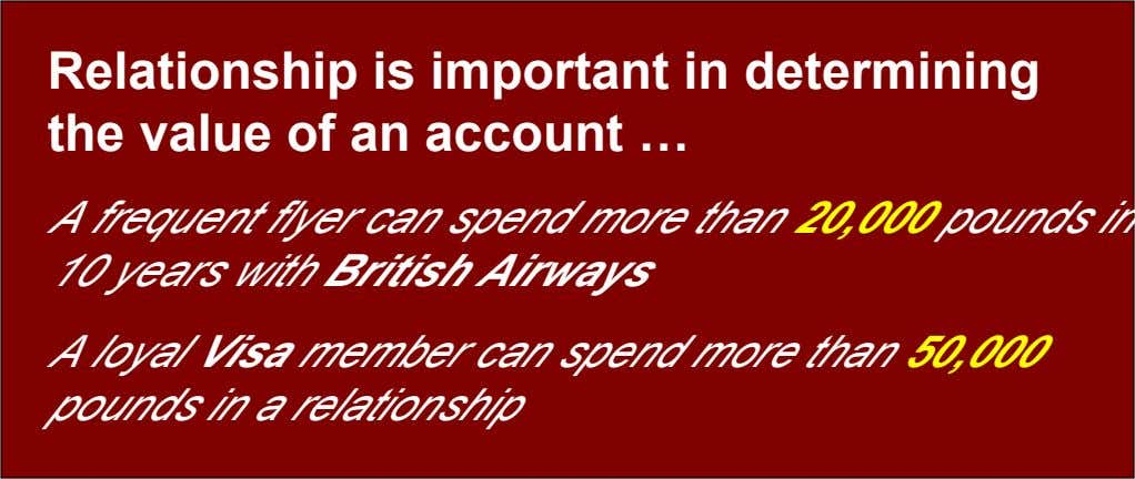 Relationship is important in determining the value of an account … A frequent flyer can spend