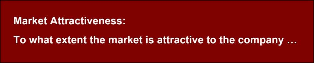Market Attractiveness: To what extent the market is attractive to the company …