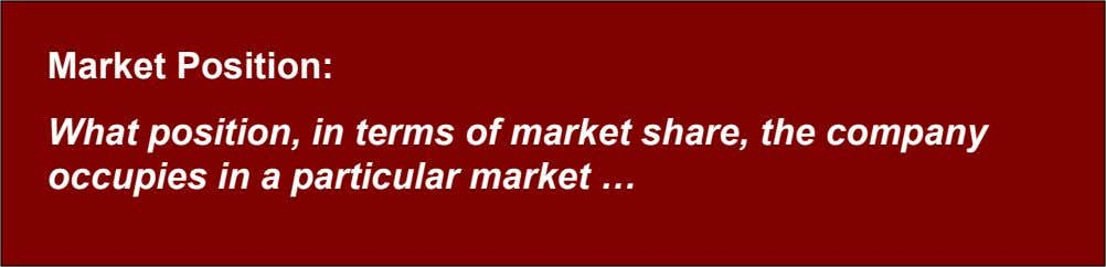 Market Position: What position, in terms of market share, the company occupies in a particular market
