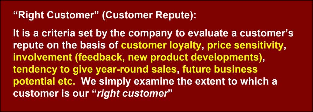 """Right Customer"" (Customer Repute): It is a criteria set by the company to evaluate a customer's"